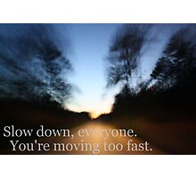 Slow Down Photographic Print