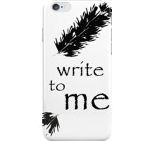 Write to me iPhone Case/Skin