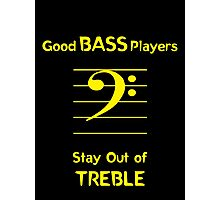 Good Bass Players Stay Out of Treble Photographic Print