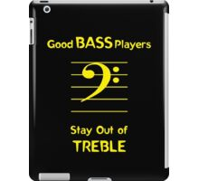 Good Bass Players Stay Out of Treble iPad Case/Skin