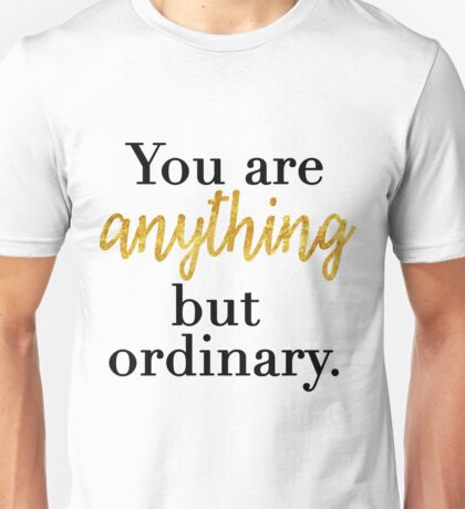 You are Anything But Ordinary Unisex T-Shirt