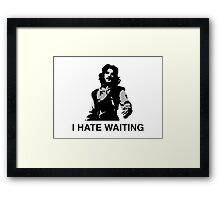 I Hate Waiting Framed Print