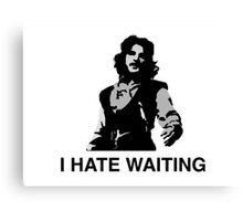 I Hate Waiting Canvas Print