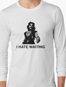 I Hate Waiting Long Sleeve T-Shirt