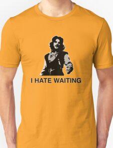 I Hate Waiting Unisex T-Shirt