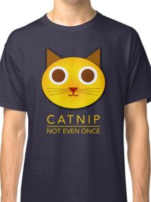 Catnip - not even once Classic T-Shirt