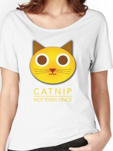Catnip - not even once Women's Relaxed Fit T-Shirt