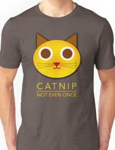 Catnip - not even once Unisex T-Shirt