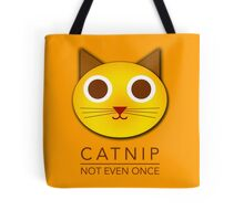 Catnip - not even once Tote Bag