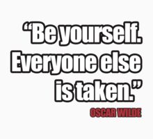 Be Yourself. Everyone Else Is Taken. by robotface
