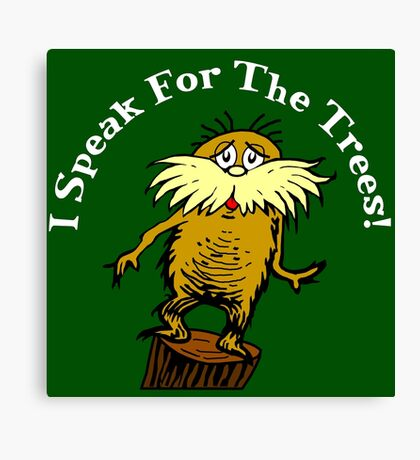 I Am the Lorax, I Speak for the Trees! Canvas Print