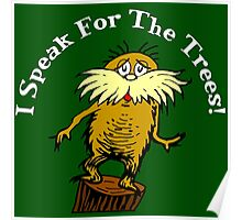 I Am the Lorax, I Speak for the Trees! Poster