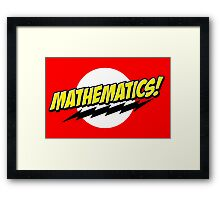 Mathematics! Framed Print