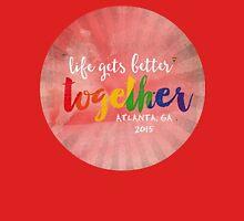 Life gets better together Unisex T-Shirt