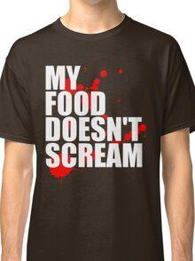 My Food Doesn't Scream Classic T-Shirt