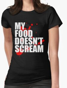 My Food Doesn't Scream Womens Fitted T-Shirt