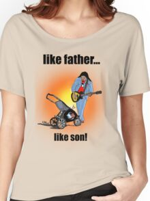 Like Father....Like Son! Women's Relaxed Fit T-Shirt