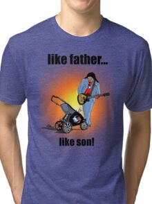 Like Father....Like Son! Tri-blend T-Shirt
