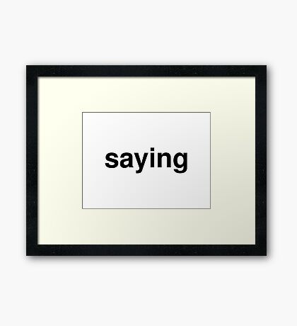 saying Framed Print