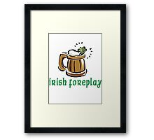 Funny Irish Foreplay Framed Print