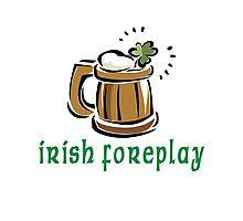 Funny Irish Foreplay Photographic Print