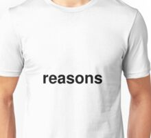 reasons Unisex T-Shirt
