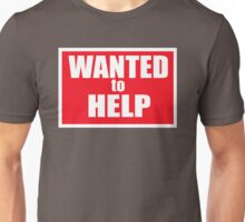 wanted to help Unisex T-Shirt