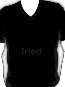 tried T-Shirt