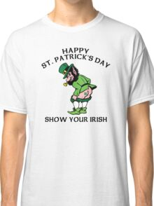 "St. Patrick's Day ""Show Your Irish"" Classic T-Shirt"