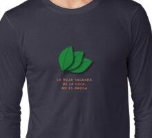 the sacred coca is not a drug... Long Sleeve T-Shirt