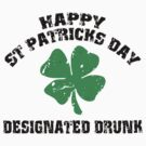 St Patrick's Day Designated Drunk by HolidayT-Shirts