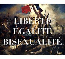 LIBERTE EGALITE BISEXUALITE Photographic Print