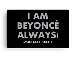 MICHAEL SCOTT - I AM BEYONCE ALWAYS - THE OFFICE US Canvas Print