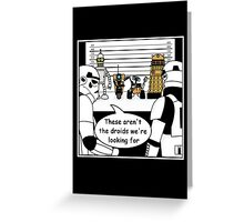 Not the droids... Greeting Card