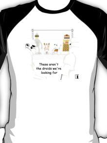 Not the droids... T-Shirt