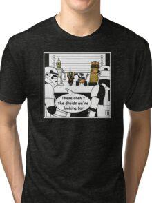 Not the droids... Tri-blend T-Shirt