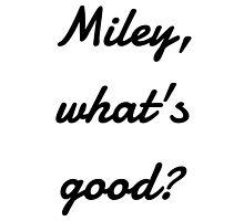 Miley what's good by Oh look!  My feelings!