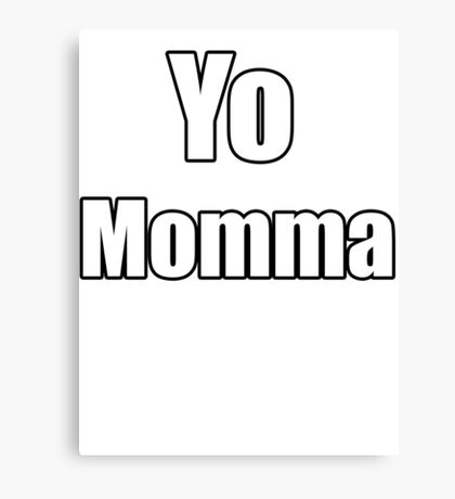Yo Momma !  Canvas Print