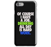 DRINKING ALL DAY IS HARD WORK iPhone Case/Skin