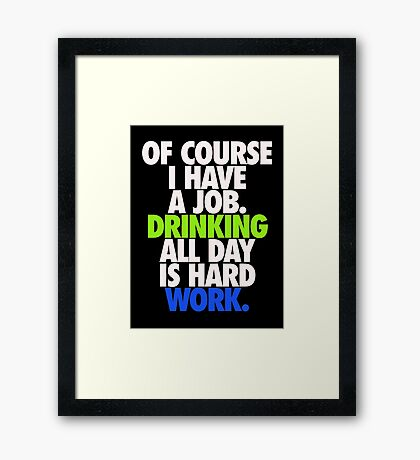 DRINKING ALL DAY IS HARD WORK Framed Print
