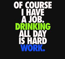 DRINKING ALL DAY IS HARD WORK Unisex T-Shirt