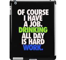 DRINKING ALL DAY IS HARD WORK iPad Case/Skin