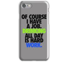 OF COURSE I HAVE A JOB... iPhone Case/Skin