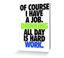 OF COURSE I HAVE A JOB... Greeting Card
