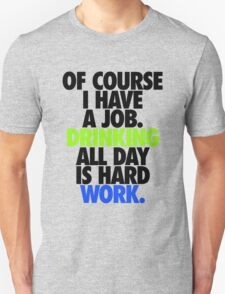 OF COURSE I HAVE A JOB... T-Shirt