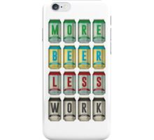 More Beer Less Work iPhone Case/Skin