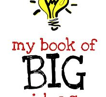 My book of BIG ideas by linked-pinkies