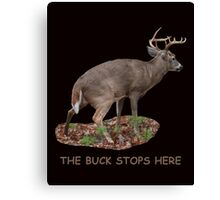 The Buck Stops Here Canvas Print