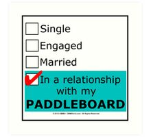 In A Relationship With My Paddleboard Art Print