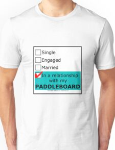In A Relationship With My Paddleboard Unisex T-Shirt